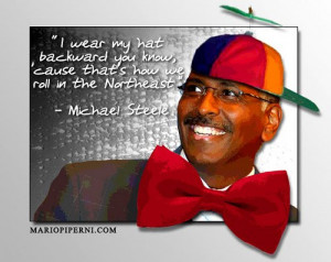 am going to stop messing with Michael Steele, because I can always ...
