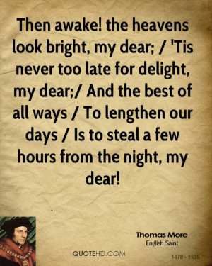 Then awake! the heavens look bright, my dear; / 'Tis never too late ...