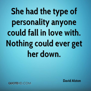 She had the type of personality anyone could fall in love with ...