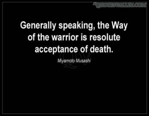 The Way Of The Warrior Is Resolute Acceptance Of Death