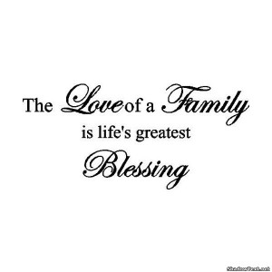 The Love Of A Family Is Life's Greatest Blessing - Family Quote