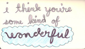 Compliment Quote : I think you're some kind of wonderful