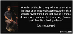 When I'm writing, I'm trying to immerse myself in the chaos of an ...