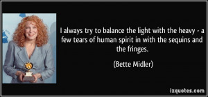 ... of human spirit in with the sequins and the fringes. - Bette Midler