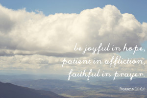 Joyful in Hope, Patient in Affliction, Faithful in Prayer [Bible Quote ...