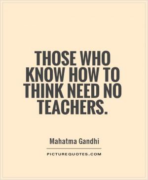 Teacher Quotes Mahatma Gandhi Quotes Think Quotes