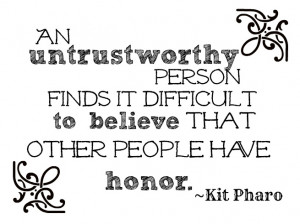 ... untrustworthy person finds it difficult to believe that other people