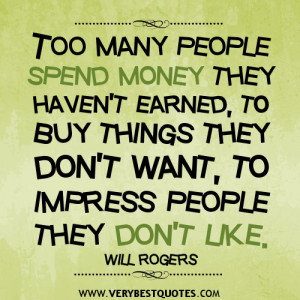 spending money quotes, Too many people spend money they haven't ...