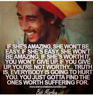 Bob Marley Quote If Shes Amazing Out baby, bob marley.