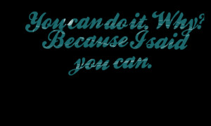 Quotes Picture: you can do it why? because i said you can