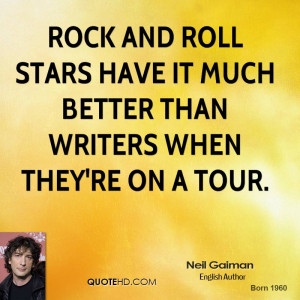 Rock and roll stars have it much better than writers when they're on a ...