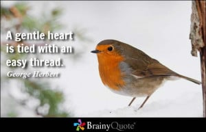 gentle heart is tied with an easy thread. - George Herbert