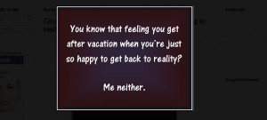 back to reality ok everybody my vacation is over