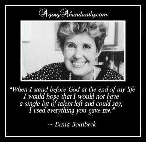 Erma Bombeck Said It Best – Regarding Talents