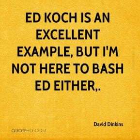 David Dinkins - Ed Koch is an excellent example, but I'm not here to ...