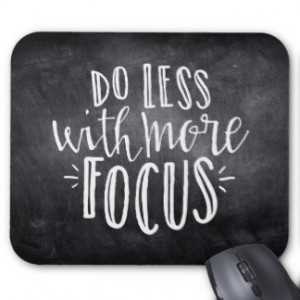 Do Less with More Focus Quote Mousepad