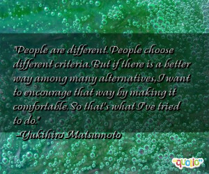 People are different. People choose different criteria. But if there ...