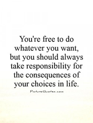 Freedom Quotes Responsibility Quotes Free Quotes Consequences Quotes