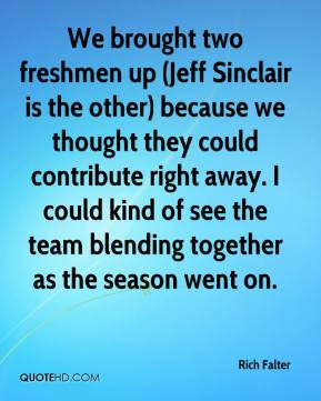 Rich Falter - We brought two freshmen up (Jeff Sinclair is the other ...