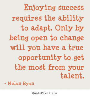 success requires the ability to adapt. Only by being open to change ...
