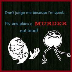 Mwah ha ha ha!!! #quote #life #funny #humour #quiet #murder #true # ...