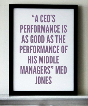 CEO's performance is as good as the performance of his middle ...