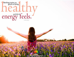 ... tastes as good as being healthy and full of energy feels.