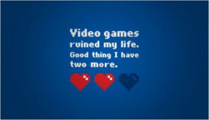 Video Game Ruined My Life. Good Things I Have Two More - Funny Quotes