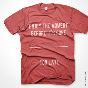 Checkout her for more T-shirt quotes for Life