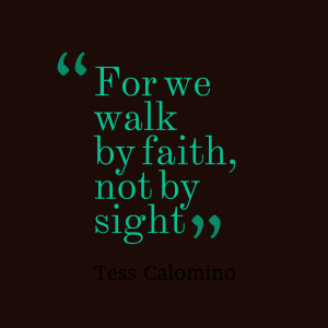 Quotes Picture: for we walk by faith, not by sight
