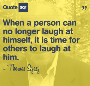 ... laugh-at-himselfis-is-time-for-others-to-laugh-at-him-laughter-quote