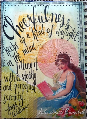 Cheerfulness...Joseph Addison quote. From one of my art journals.