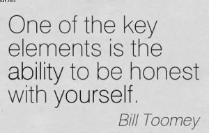 ... Key Elements Is The Ability To Be Honest With Yourself. - Bill Toomey