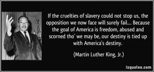 If the cruelties of slavery could not stop us, the opposition we now ...