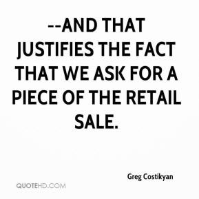 that justifies the fact that we ask for a piece of the retail sale