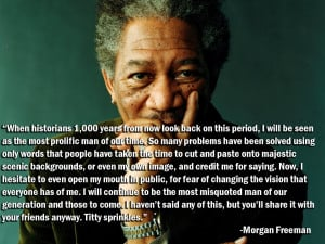 Best Morgan Freeman Quote EVER...
