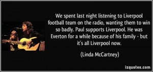 We spent last night listening to Liverpool football team on the radio ...