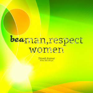 Quotes Picture: be a man,respect women