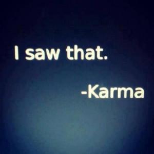 saw that. Karma