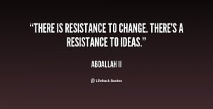 quote-Abdallah-II-there-is-resistance-to-change-theres-a-7047.png