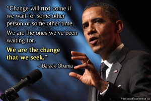 """... ve been waiting for. We are the change that we seek."""" ~ Barack Obama"""
