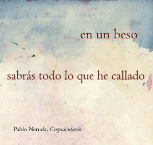 ... Besos Frases, Pablo Neruda Frases, Kiss You, All, Pablo Neruda Spanish