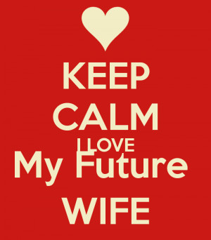 Love My Future Wife Keep calm i love my future