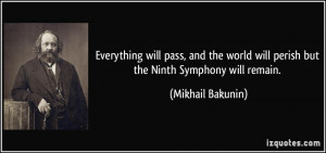 Everything will pass, and the world will perish but the Ninth Symphony ...