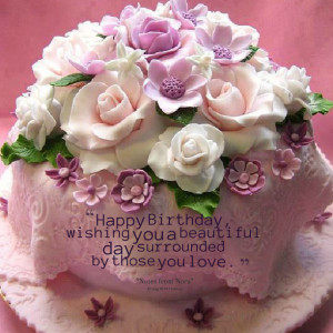 Quotes Picture: happy birthday, wishing you a beautiful day surrounded ...