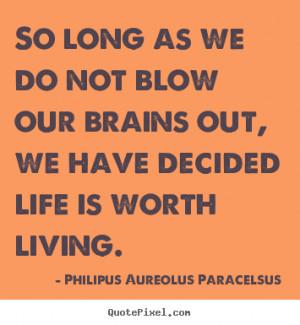 Philipus Aureolus Paracelsus picture quotes - So long as we do not ...