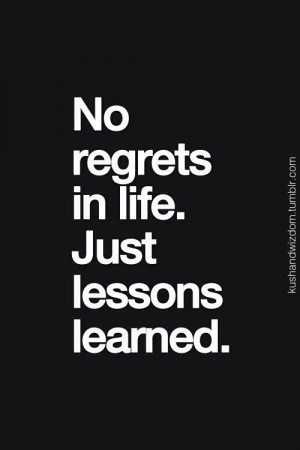 quotes about life no regrets quotes about life no regrets