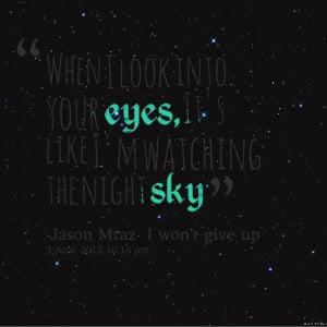 Quotes Picture: when i look into your eyes, it's like i'm watching the ...