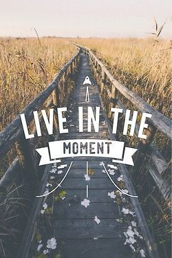 Live in the moment quote