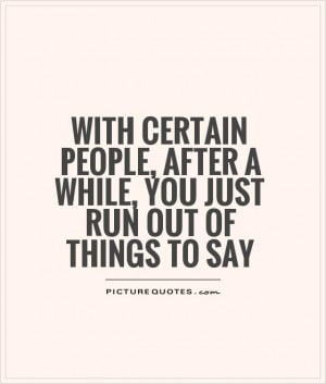 ... people, after a while, you just run out of things to say Picture Quote
